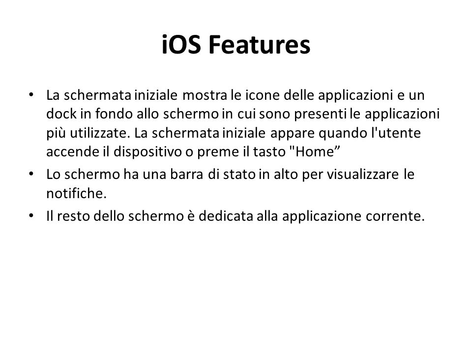 iOS Features La schermata iniziale mostra le icone delle applicazioni e un dock in fondo allo schermo in cui sono presenti le applicazioni più utilizzate.