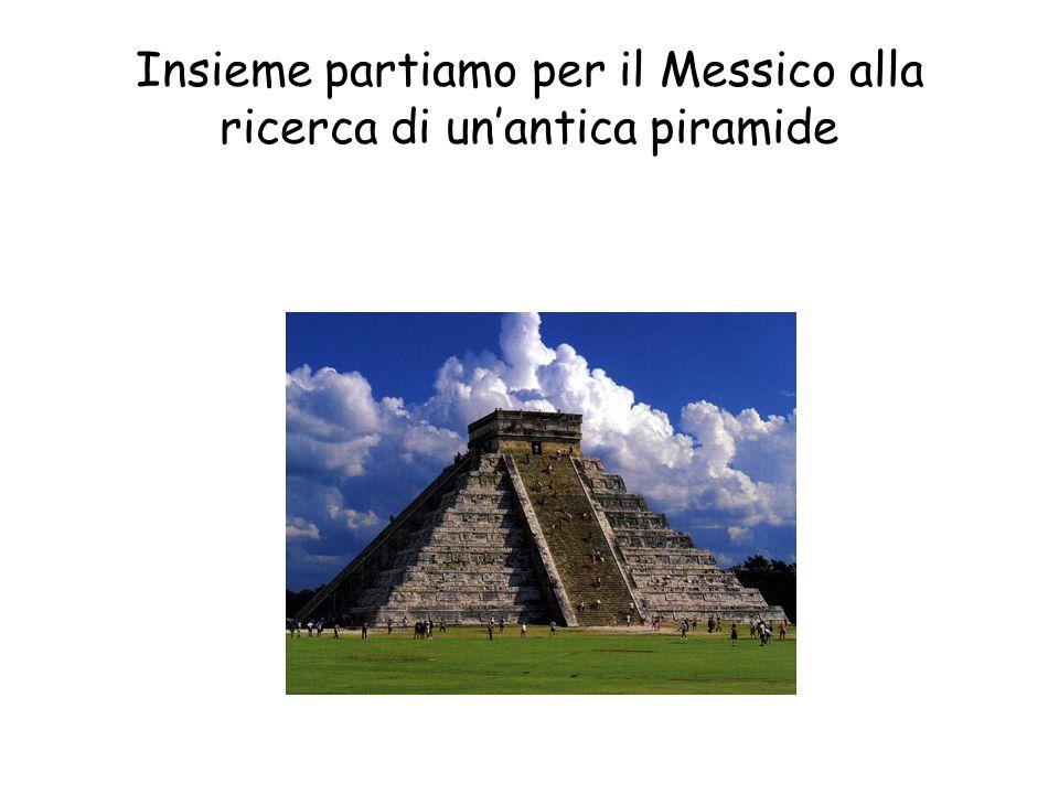 Insieme partiamo per il Messico alla ricerca di un'antica piramide