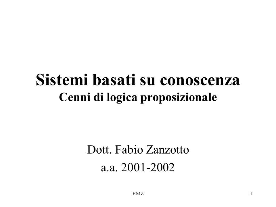 FMZ1 Sistemi basati su conoscenza Cenni di logica proposizionale Dott. Fabio Zanzotto a.a. 2001-2002