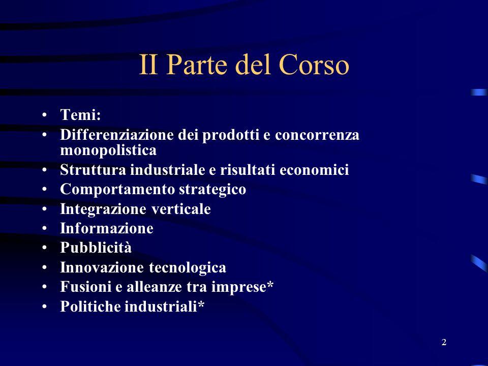 2 II Parte del Corso Temi: Differenziazione dei prodotti e concorrenza monopolistica Struttura industriale e risultati economici Comportamento strateg