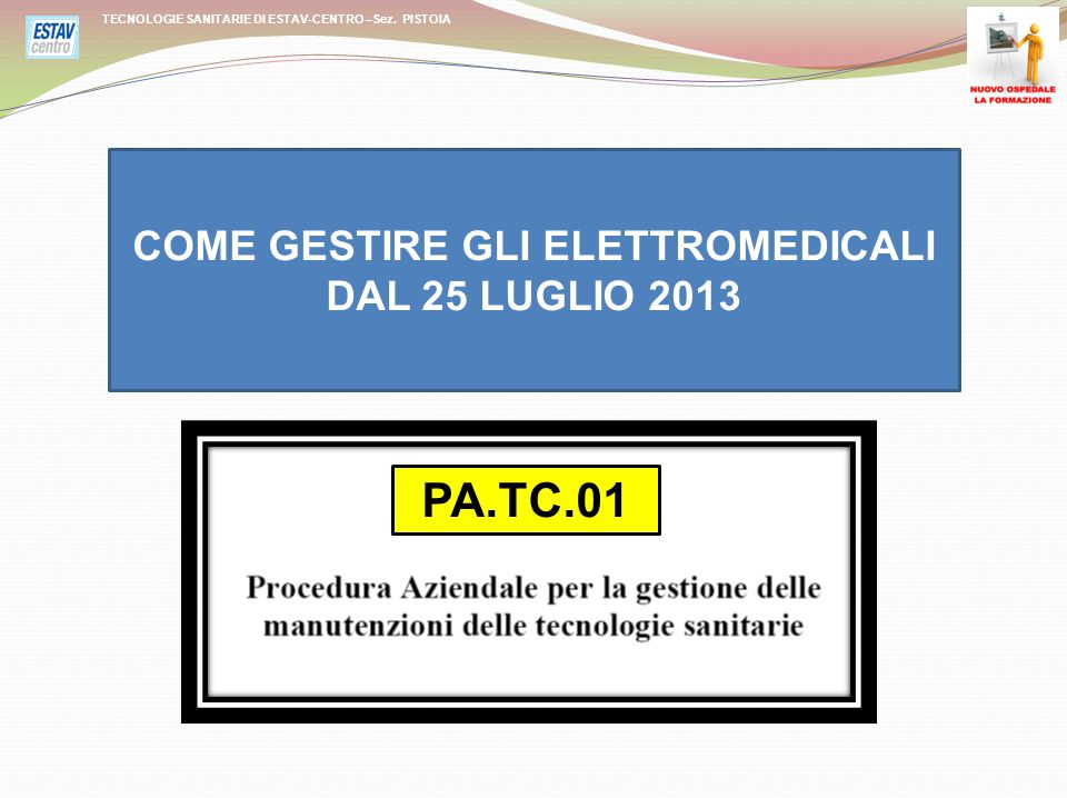 TECNOLOGIE SANITARIE DI ESTAV-CENTRO –Sez. PISTOIA COME GESTIRE GLI ELETTROMEDICALI DAL 25 LUGLIO 2013 PA.TC.01