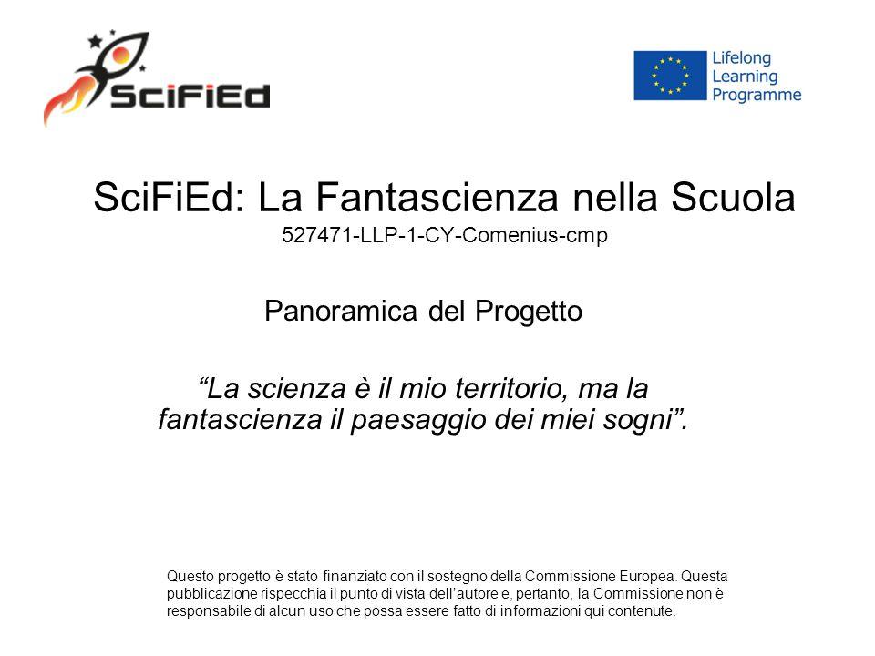 """SciFiEd: La Fantascienza nella Scuola 527471-LLP-1-CY-Comenius-cmp Panoramica del Progetto """"La scienza è il mio territorio, ma la fantascienza il paes"""