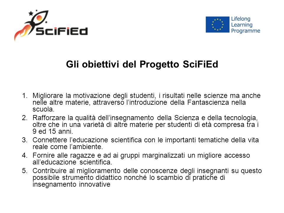 Gli obiettivi del Progetto SciFiEd 1.Migliorare la motivazione degli studenti, i risultati nelle scienze ma anche nelle altre materie, attraverso l'in