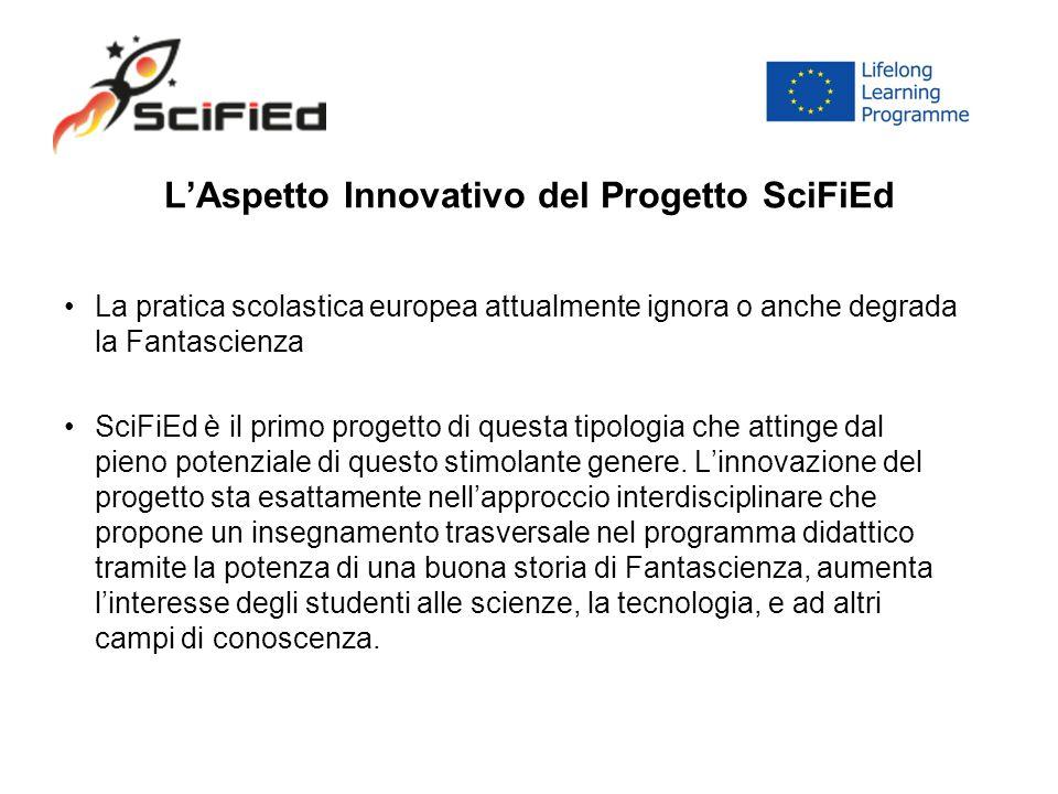 L'Aspetto Innovativo del Progetto SciFiEd La pratica scolastica europea attualmente ignora o anche degrada la Fantascienza SciFiEd è il primo progetto