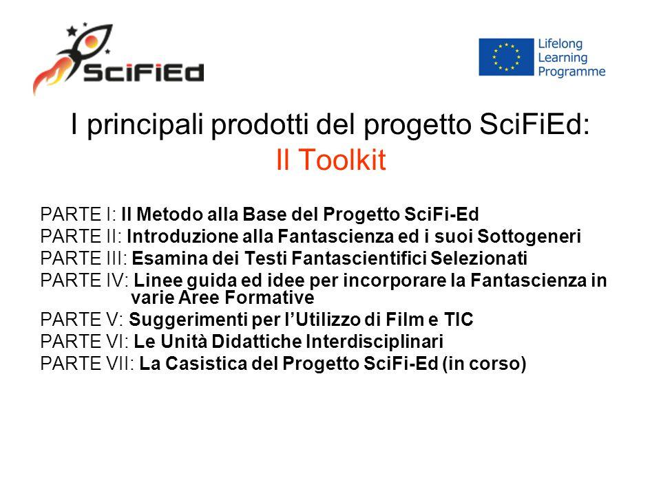 I principali prodotti del progetto SciFiEd: Il Toolkit PARTE I: Il Metodo alla Base del Progetto SciFi-Ed PARTE II: Introduzione alla Fantascienza ed