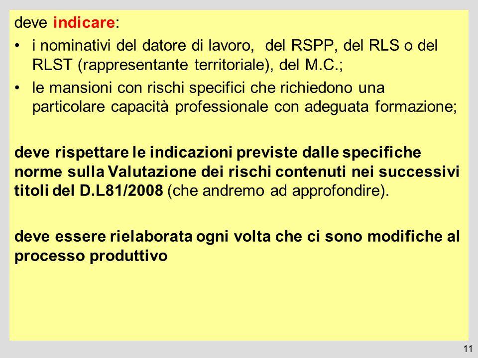 deve indicare: i nominativi del datore di lavoro, del RSPP, del RLS o del RLST (rappresentante territoriale), del M.C.; le mansioni con rischi specifi