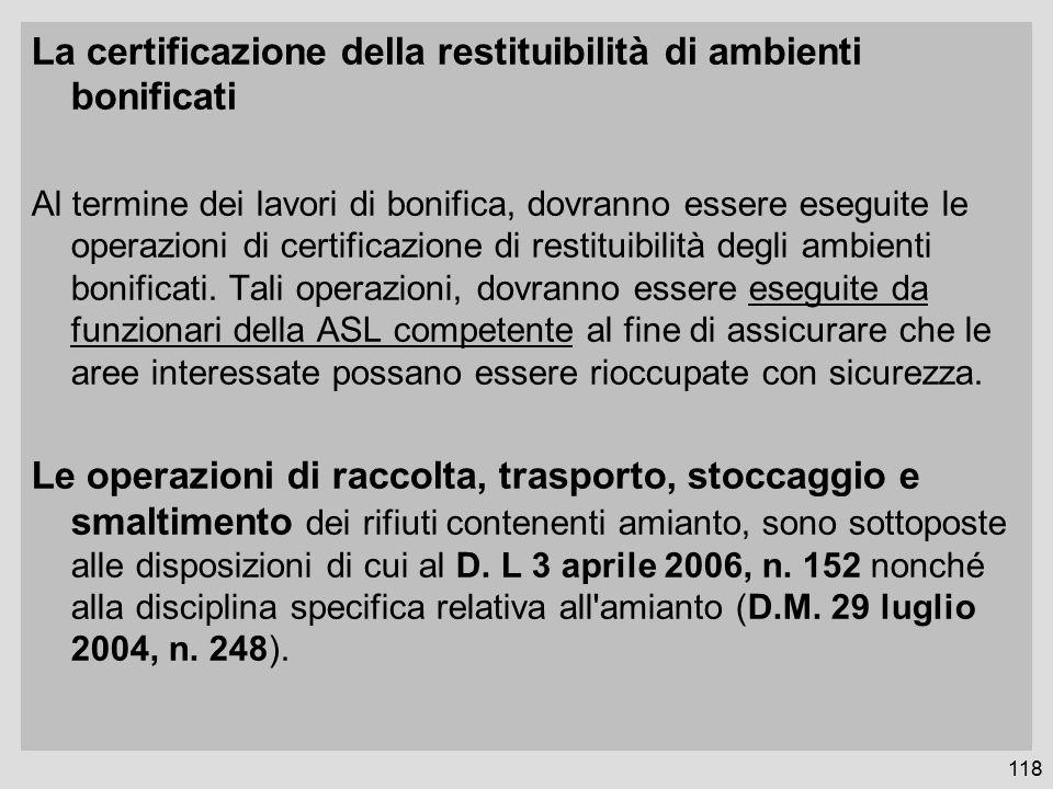 La certificazione della restituibilità di ambienti bonificati Al termine dei lavori di bonifica, dovranno essere eseguite le operazioni di certificazione di restituibilità degli ambienti bonificati.