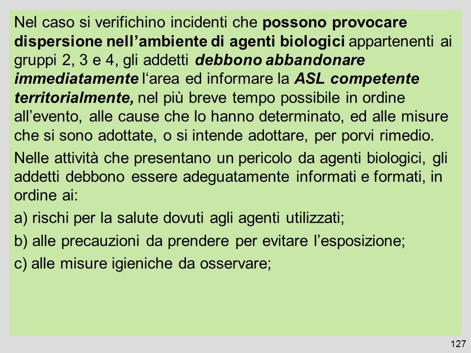 Nel caso si verifichino incidenti che possono provocare dispersione nell'ambiente di agenti biologici appartenenti ai gruppi 2, 3 e 4, gli addetti deb