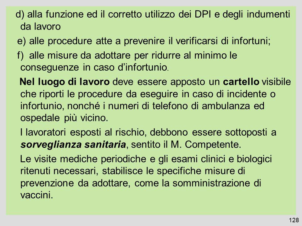 d) alla funzione ed il corretto utilizzo dei DPI e degli indumenti da lavoro e) alle procedure atte a prevenire il verificarsi di infortuni; f) alle misure da adottare per ridurre al minimo le conseguenze in caso d'infortunio.