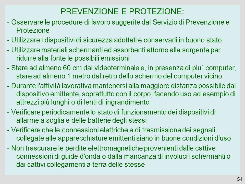 54 PREVENZIONE E PROTEZIONE: - Osservare le procedure di lavoro suggerite dal Servizio di Prevenzione e Protezione - Utilizzare i dispositivi di sicur
