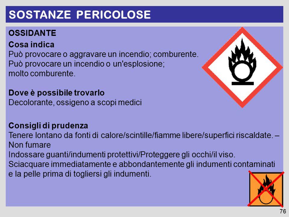 SOSTANZE PERICOLOSE 76 OSSIDANTE Cosa indica Può provocare o aggravare un incendio; comburente. Può provocare un incendio o un'esplosione; molto combu