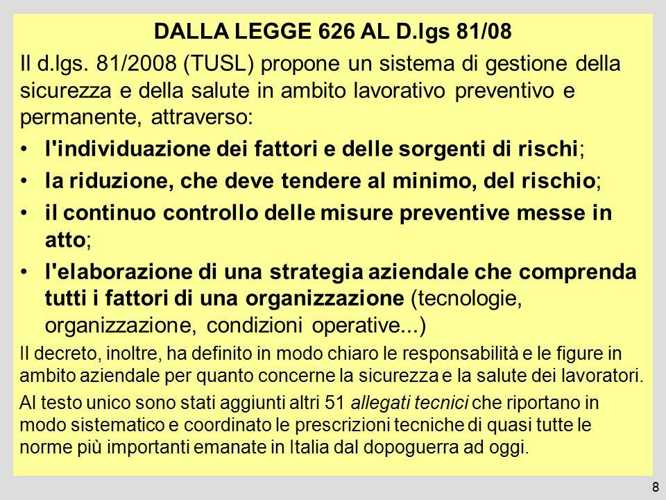 8 DALLA LEGGE 626 AL D.lgs 81/08 Il d.lgs. 81/2008 (TUSL) propone un sistema di gestione della sicurezza e della salute in ambito lavorativo preventiv