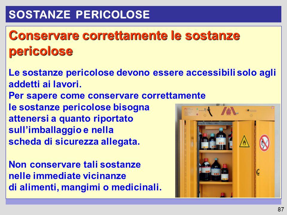 Conservare correttamente le sostanze pericolose Le sostanze pericolose devono essere accessibili solo agli addetti ai lavori.