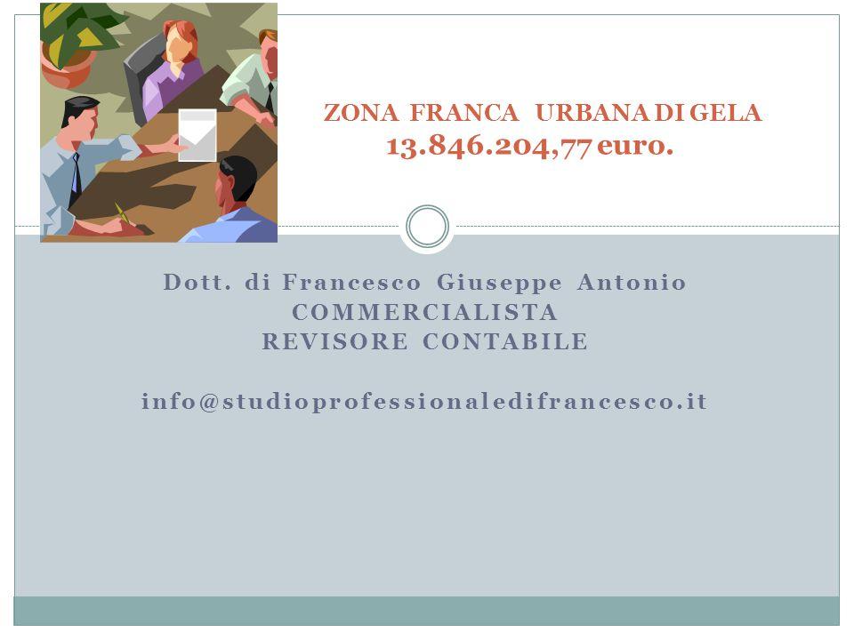 Dott. di Francesco Giuseppe Antonio COMMERCIALISTA REVISORE CONTABILE info@studioprofessionaledifrancesco.it ZONA FRANCA URBANA DI GELA 13.846.204,77