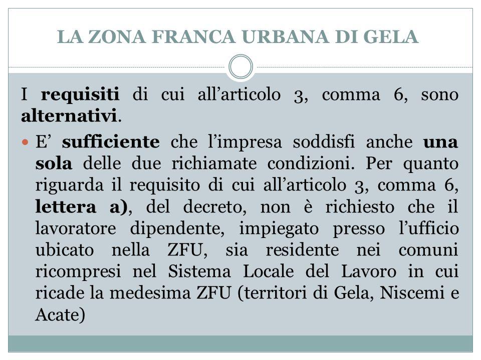 LA ZONA FRANCA URBANA DI GELA I requisiti di cui all'articolo 3, comma 6, sono alternativi. E' sufficiente che l'impresa soddisfi anche una sola delle