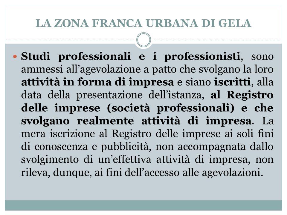LA ZONA FRANCA URBANA DI GELA Studi professionali e i professionisti, sono ammessi all'agevolazione a patto che svolgano la loro attività in forma di