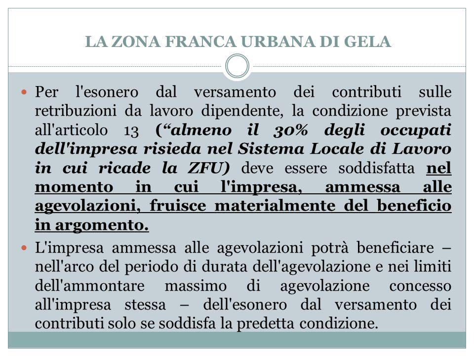 LA ZONA FRANCA URBANA DI GELA Per l'esonero dal versamento dei contributi sulle retribuzioni da lavoro dipendente, la condizione prevista all'articolo