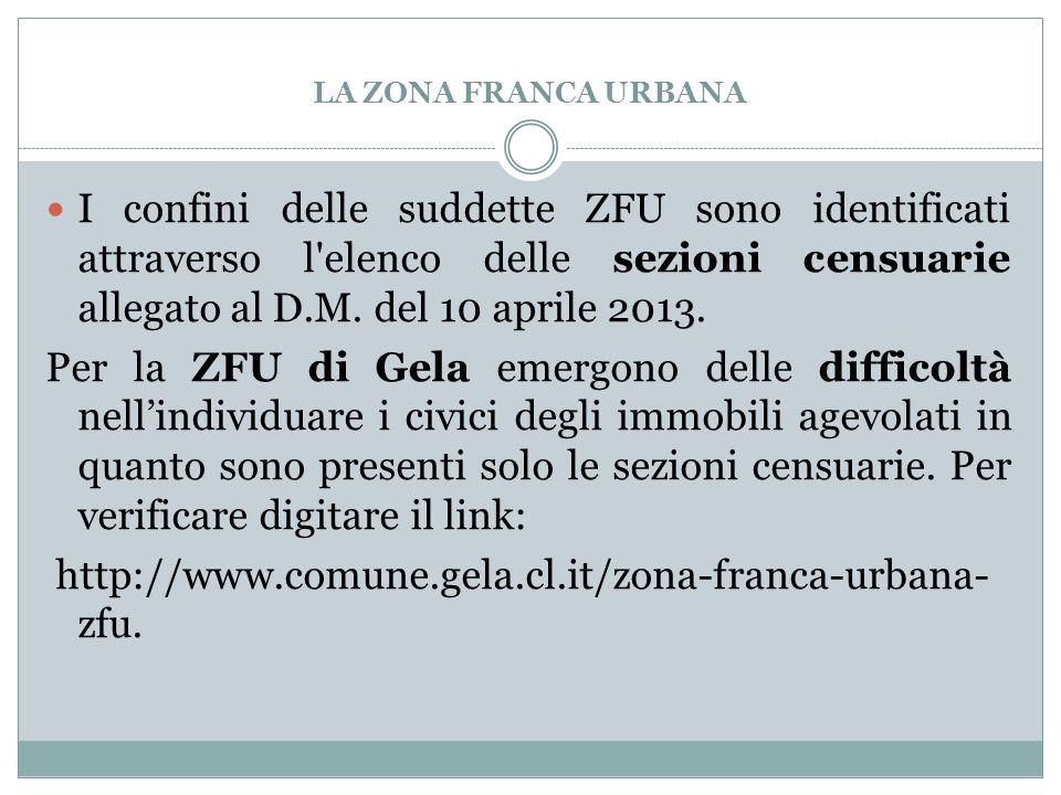 LA ZONA FRANCA URBANA I confini delle suddette ZFU sono identificati attraverso l'elenco delle sezioni censuarie allegato al D.M. del 10 aprile 2013.