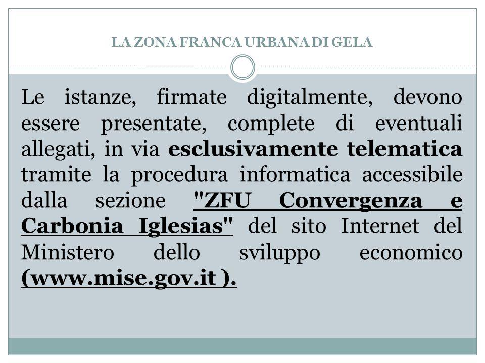 LA ZONA FRANCA URBANA DI GELA Le istanze, firmate digitalmente, devono essere presentate, complete di eventuali allegati, in via esclusivamente telema
