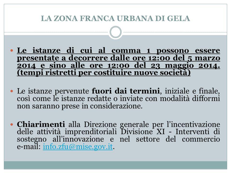 LA ZONA FRANCA URBANA DI GELA Le istanze di cui al comma 1 possono essere presentate a decorrere dalle ore 12:00 del 5 marzo 2014 e sino alle ore 12:00 del 23 maggio 2014.