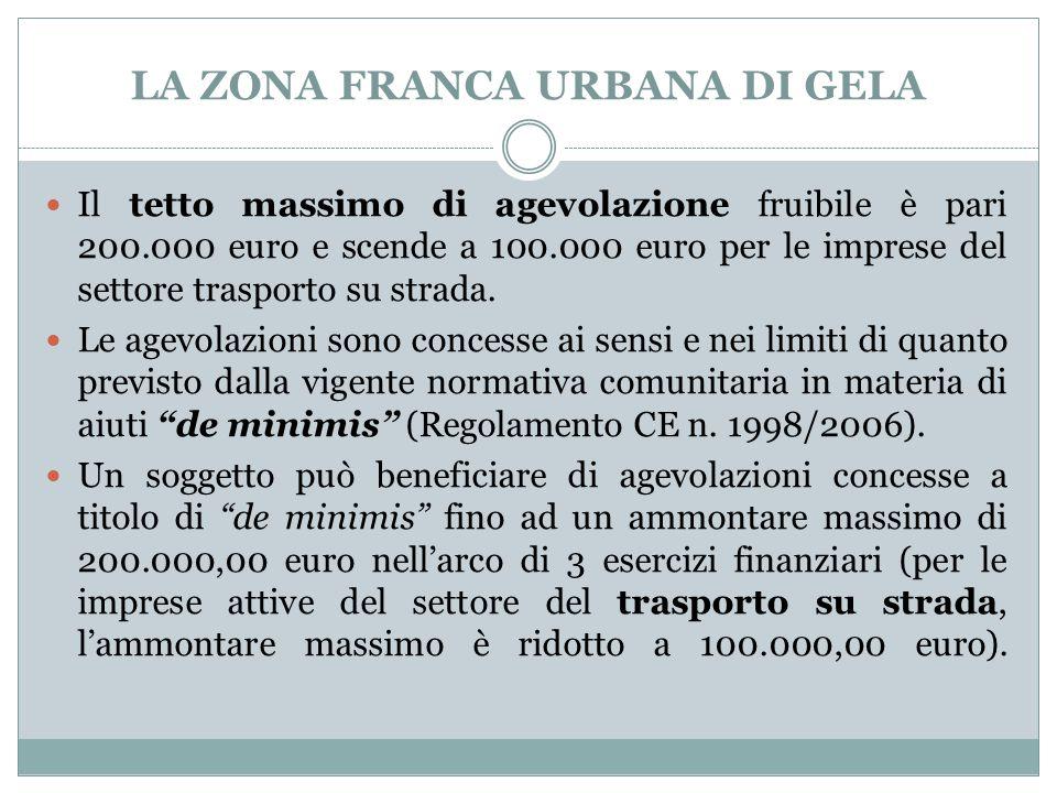 LA ZONA FRANCA URBANA DI GELA Il tetto massimo di agevolazione fruibile è pari 200.000 euro e scende a 100.000 euro per le imprese del settore trasporto su strada.