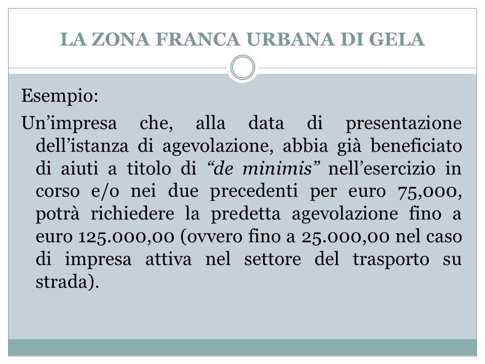 LA ZONA FRANCA URBANA DI GELA Esempio: Un'impresa che, alla data di presentazione dell'istanza di agevolazione, abbia già beneficiato di aiuti a titol