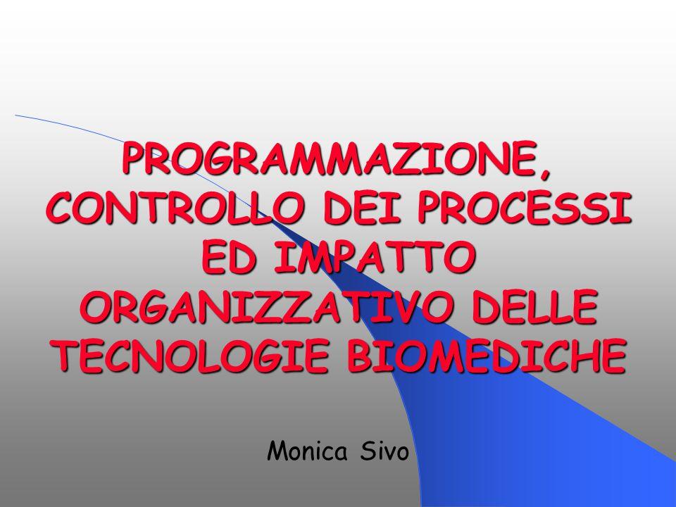 PROGRAMMAZIONE, CONTROLLO DEI PROCESSI ED IMPATTO ORGANIZZATIVO DELLE TECNOLOGIE BIOMEDICHE Monica Sivo