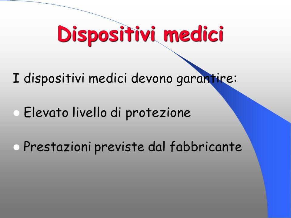 Dispositivi medici I dispositivi medici devono garantire: Elevato livello di protezione Prestazioni previste dal fabbricante