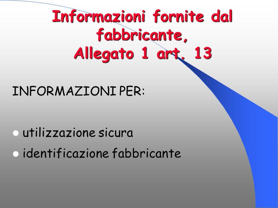Informazioni fornite dal fabbricante, Allegato 1 art. 13 INFORMAZIONI PER: utilizzazione sicura identificazione fabbricante