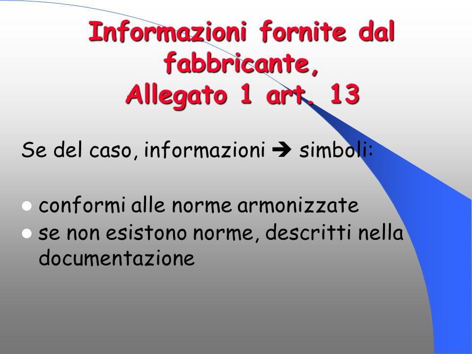 Informazioni fornite dal fabbricante, Allegato 1 art. 13 Se del caso, informazioni  simboli: conformi alle norme armonizzate se non esistono norme, d