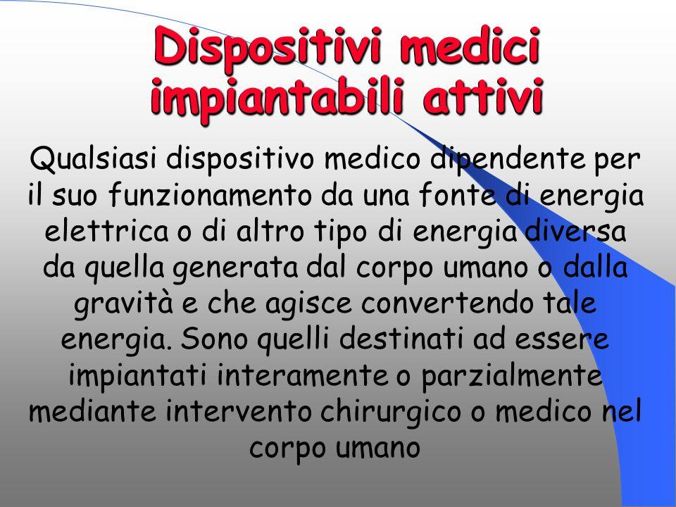 Dispositivi medici impiantabili attivi Qualsiasi dispositivo medico dipendente per il suo funzionamento da una fonte di energia elettrica o di altro t