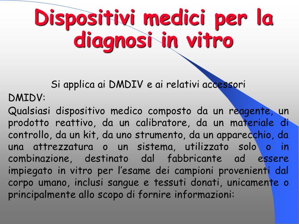 Dispositivi medici per la diagnosi in vitro Si applica ai DMDIV e ai relativi accessori DMIDV: Qualsiasi dispositivo medico composto da un reagente, u