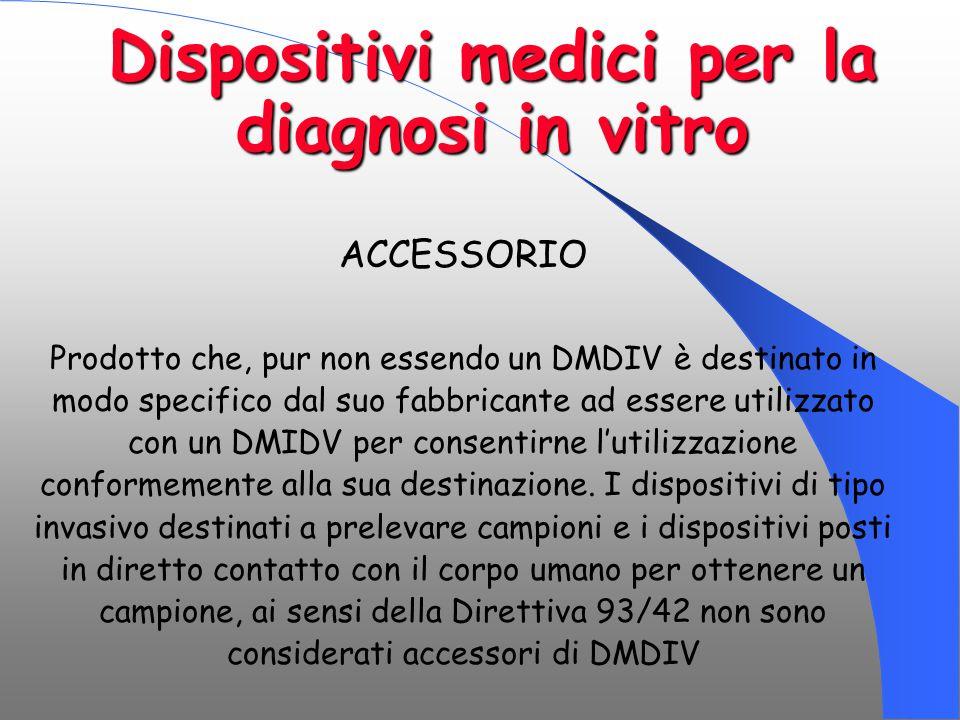 Dispositivi medici per la diagnosi in vitro ACCESSORIO Prodotto che, pur non essendo un DMDIV è destinato in modo specifico dal suo fabbricante ad ess