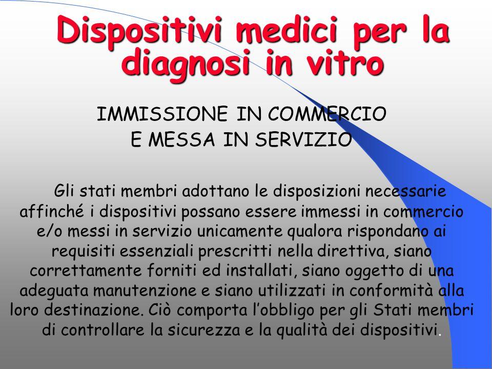 Dispositivi medici per la diagnosi in vitro IMMISSIONE IN COMMERCIO E MESSA IN SERVIZIO Gli stati membri adottano le disposizioni necessarie affinché