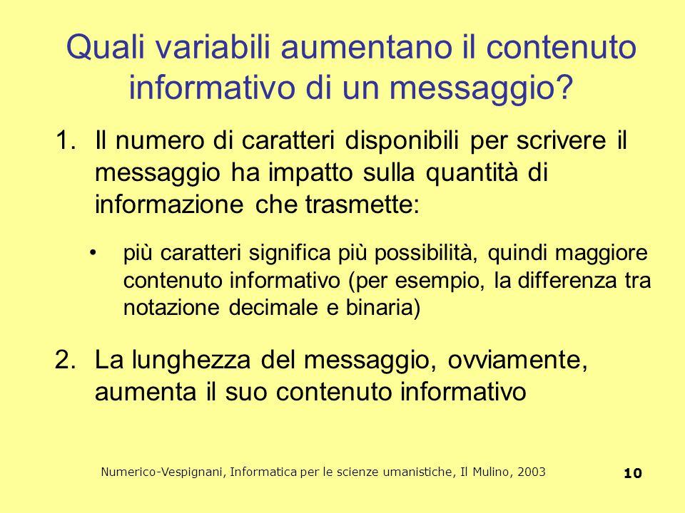 Numerico-Vespignani, Informatica per le scienze umanistiche, Il Mulino, 2003 10 Quali variabili aumentano il contenuto informativo di un messaggio? 1.