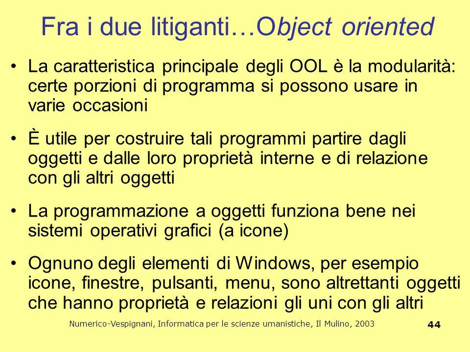 Numerico-Vespignani, Informatica per le scienze umanistiche, Il Mulino, 2003 44 Fra i due litiganti…Object oriented La caratteristica principale degli