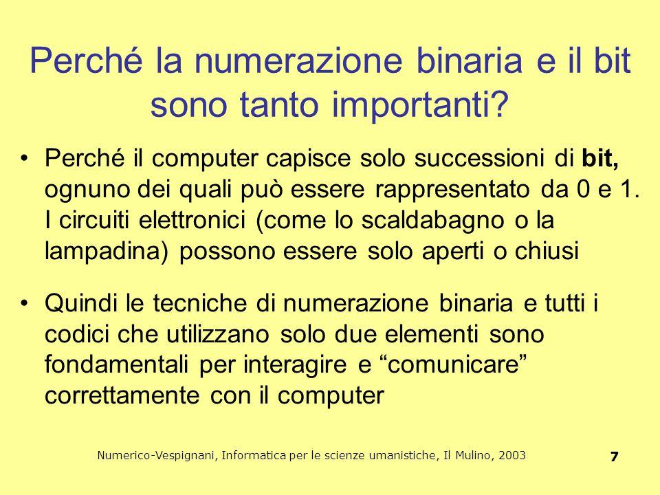Numerico-Vespignani, Informatica per le scienze umanistiche, Il Mulino, 2003 7 Perché la numerazione binaria e il bit sono tanto importanti? Perché il