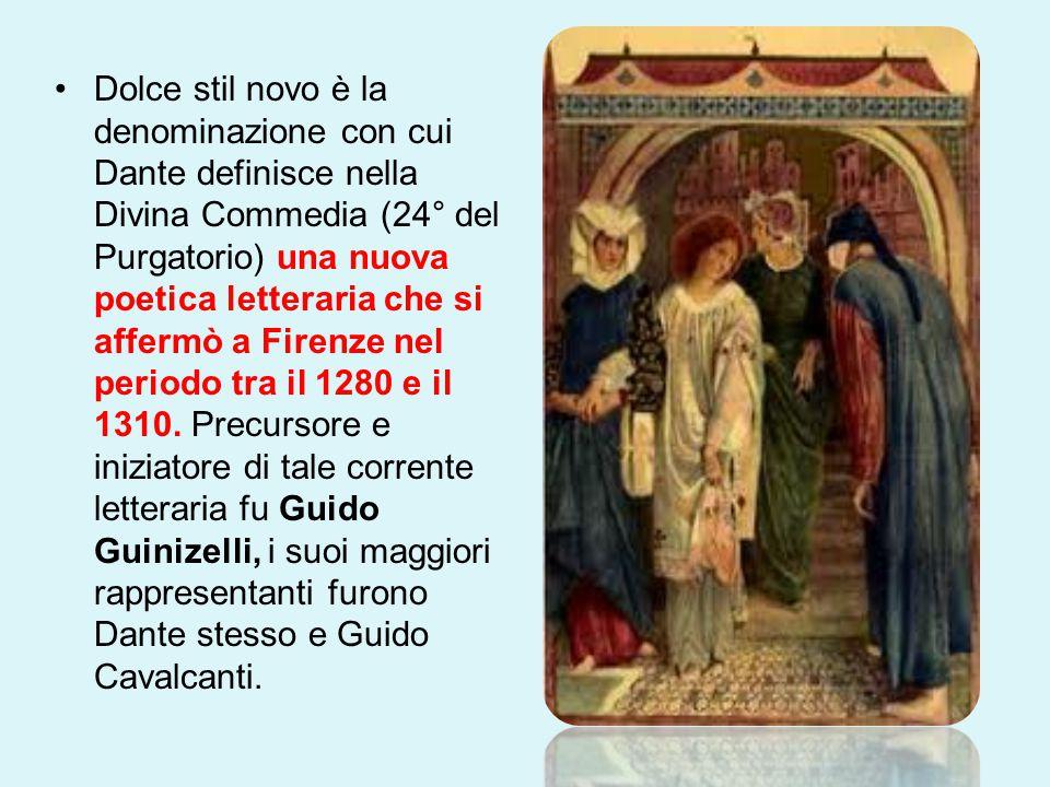 Dolce stil novo è la denominazione con cui Dante definisce nella Divina Commedia (24° del Purgatorio) una nuova poetica letteraria che si affermò a Firenze nel periodo tra il 1280 e il 1310.