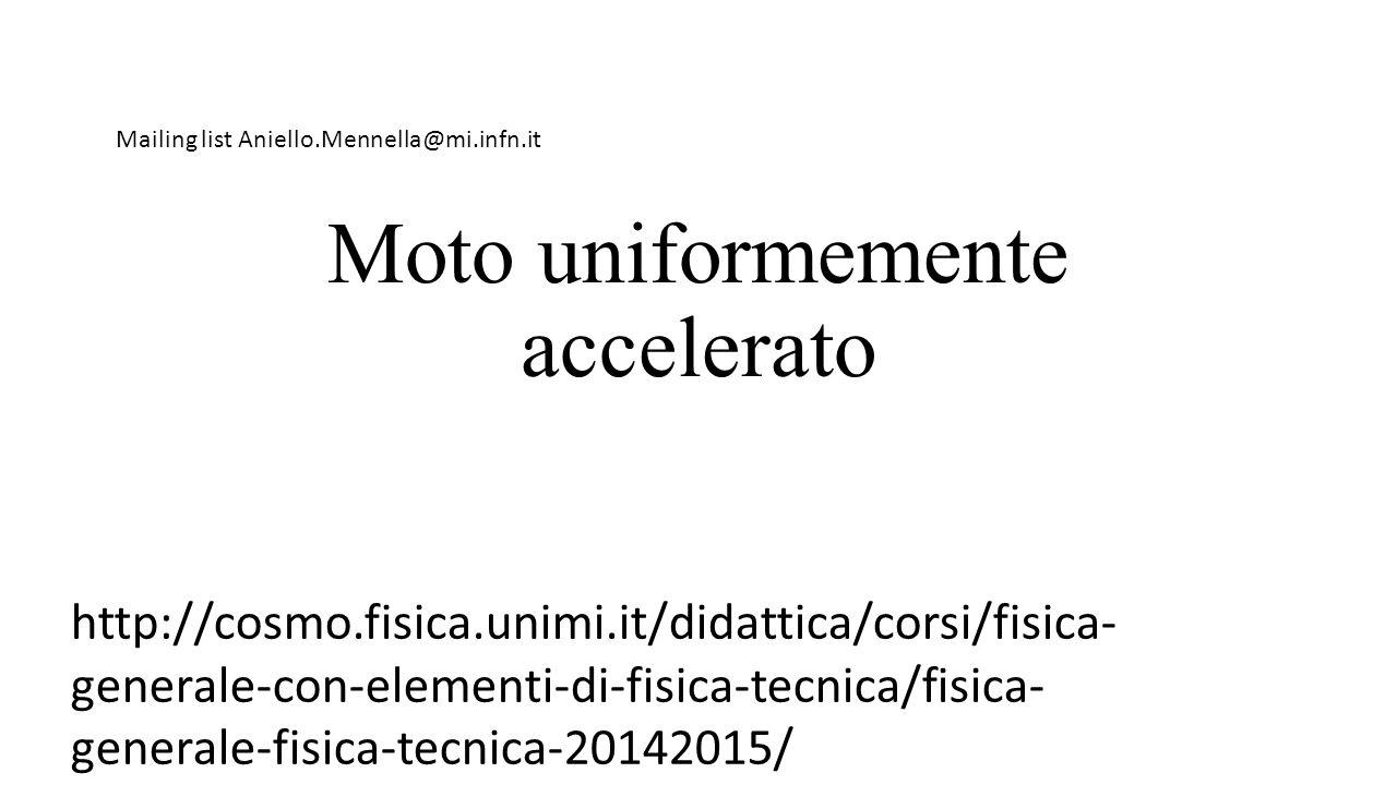 Moto uniformemente accelerato http://cosmo.fisica.unimi.it/didattica/corsi/fisica- generale-con-elementi-di-fisica-tecnica/fisica- generale-fisica-tec