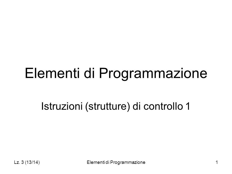 Lz. 3 (13/14)Elementi di Programmazione1 Istruzioni (strutture) di controllo 1