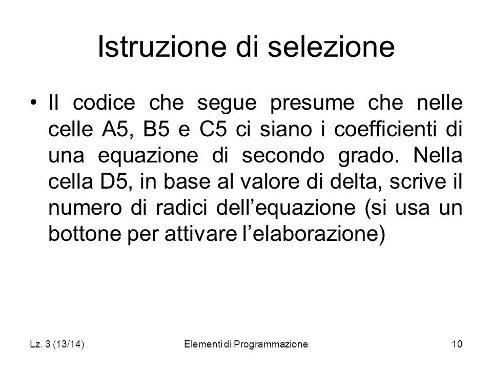 Lz. 3 (13/14)Elementi di Programmazione10 Istruzione di selezione Il codice che segue presume che nelle celle A5, B5 e C5 ci siano i coefficienti di u