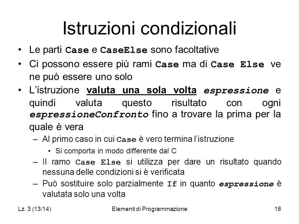 Lz. 3 (13/14)Elementi di Programmazione16 Istruzioni condizionali Le parti Case e CaseElse sono facoltative Ci possono essere più rami Case ma di Case