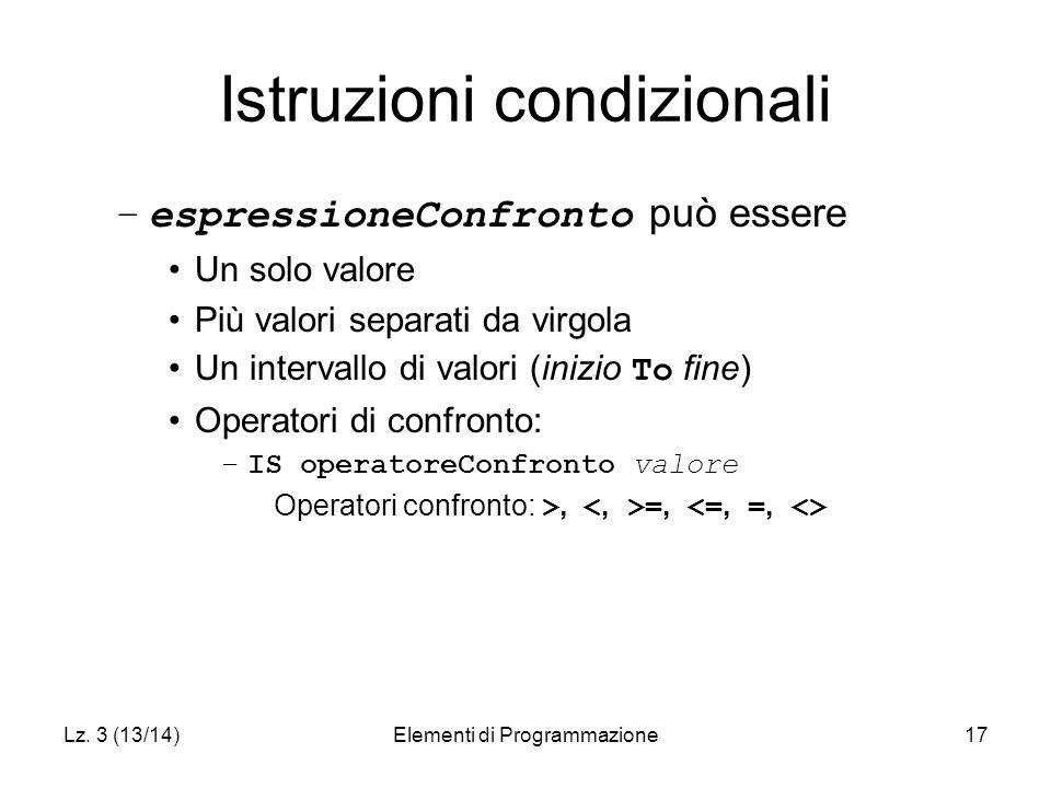 Lz. 3 (13/14)Elementi di Programmazione17 Istruzioni condizionali –espressioneConfronto può essere Un solo valore Più valori separati da virgola Un in