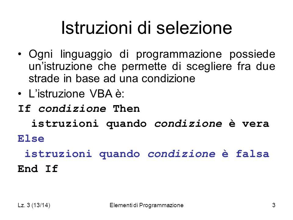 Lz. 3 (13/14)Elementi di Programmazione3 Istruzioni di selezione Ogni linguaggio di programmazione possiede un'istruzione che permette di scegliere fr