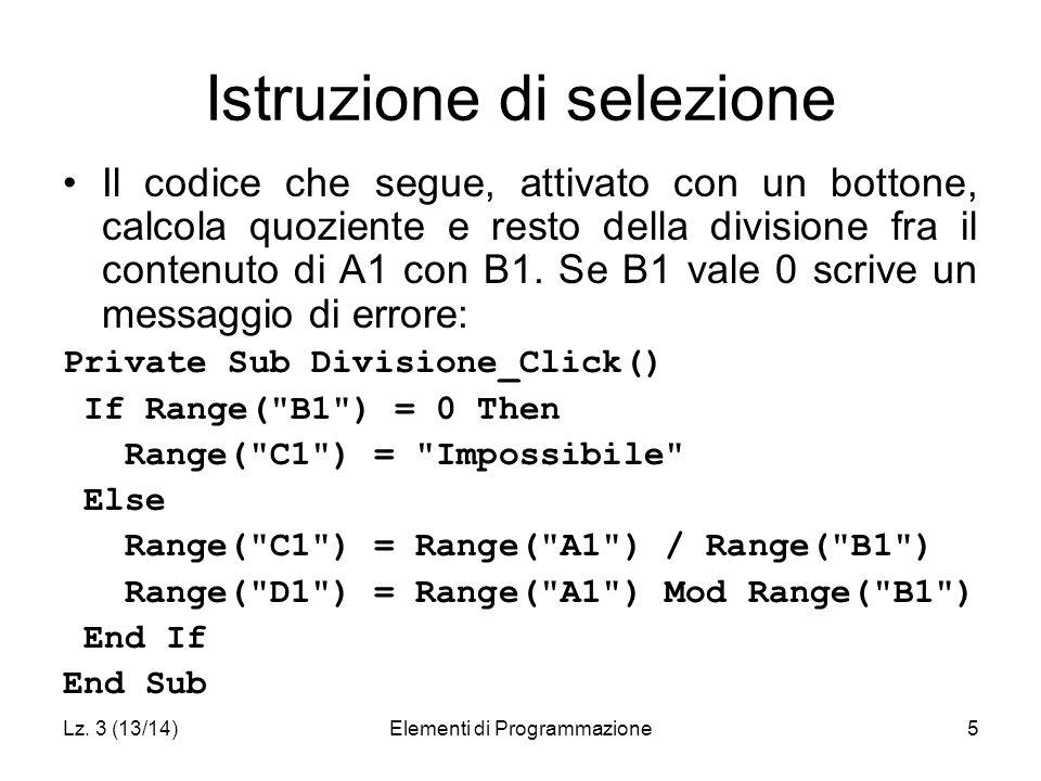 Lz. 3 (13/14)Elementi di Programmazione5 Istruzione di selezione Il codice che segue, attivato con un bottone, calcola quoziente e resto della divisio
