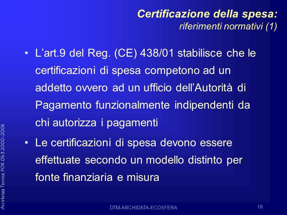 Assistenza Tecnica POR Ob.3 2000-2006 DTM-ARCHIDATA-ECOSFERA 19 Certificazione della spesa: riferimenti normativi (1) L'art.9 del Reg.