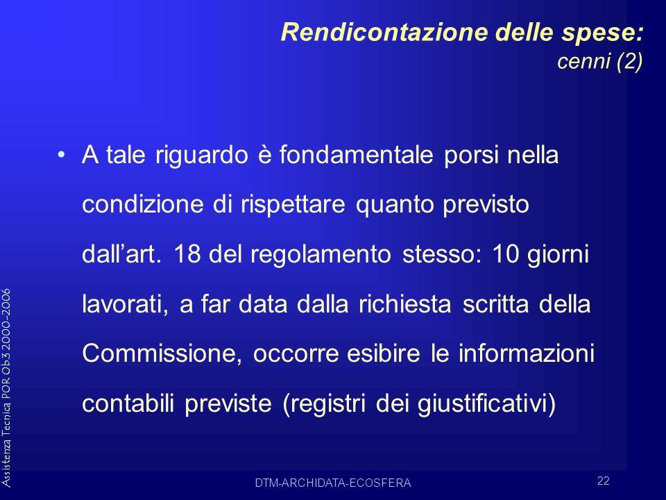 Assistenza Tecnica POR Ob.3 2000-2006 DTM-ARCHIDATA-ECOSFERA 22 Rendicontazione delle spese: cenni (2) A tale riguardo è fondamentale porsi nella condizione di rispettare quanto previsto dall'art.