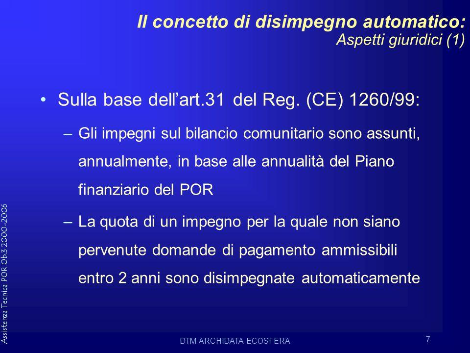 Assistenza Tecnica POR Ob.3 2000-2006 DTM-ARCHIDATA-ECOSFERA 7 Il concetto di disimpegno automatico: Aspetti giuridici (1) Sulla base dell'art.31 del Reg.
