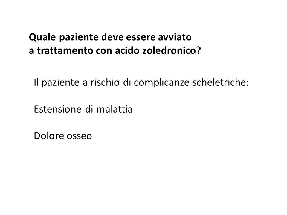 Quale paziente deve essere avviato a trattamento con acido zoledronico? Il paziente a rischio di complicanze scheletriche: Estensione di malattia Dolo