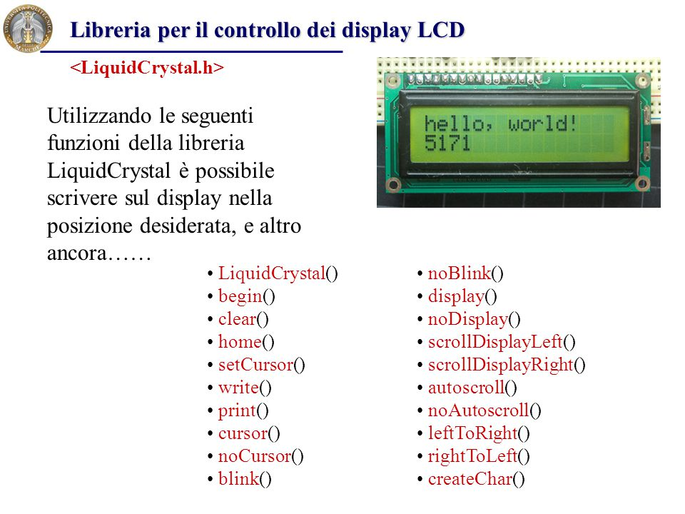 LiquidCrystal() begin() clear() home() setCursor() write() print() cursor() noCursor() blink() noBlink() display() noDisplay() scrollDisplayLeft() scr